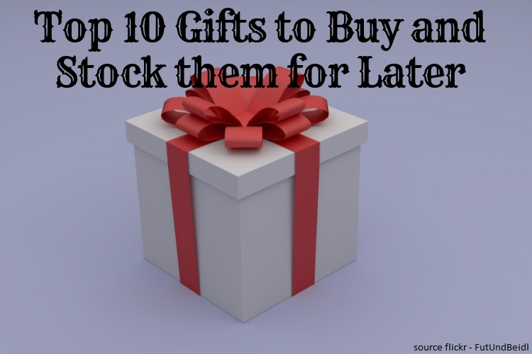 Top 10 Gifts to Buy and Stock them for Later