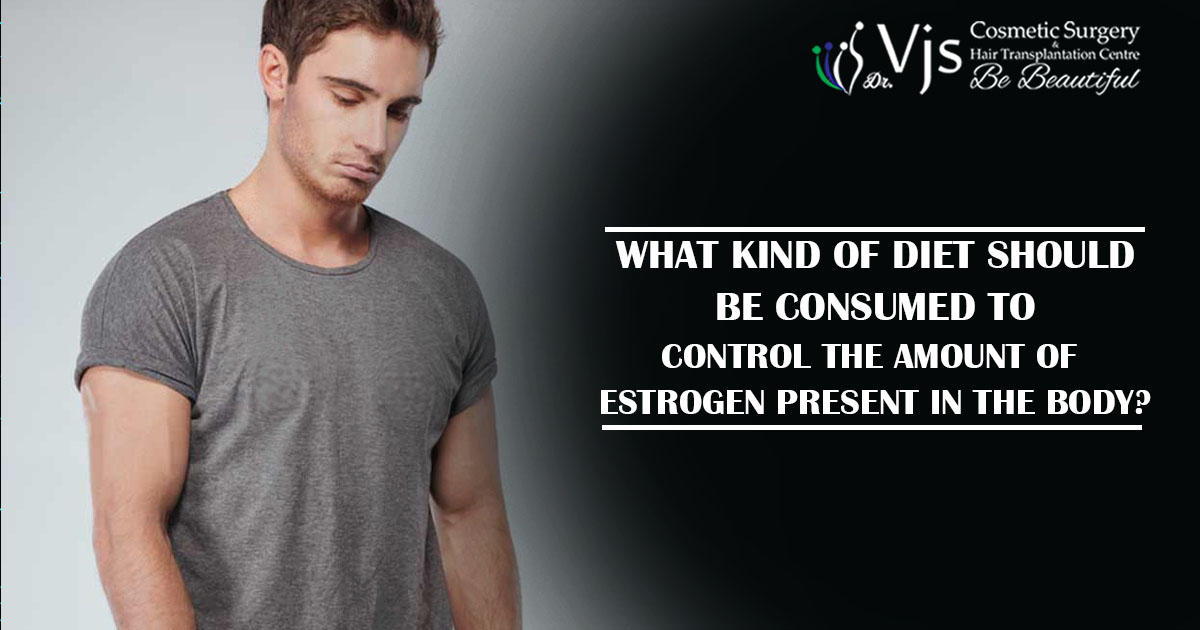 What kind of diet should be Consumed to Control the Amount of Estrogen Present in the Body?