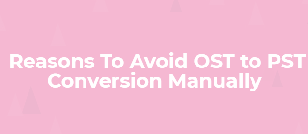 Top 6 Reasons to Avoid to Migrate OST File to PST Manually