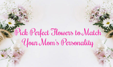 Pick Perfect Flowers to Match Your Mom's Personality